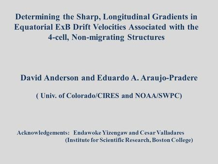 Determining the Sharp, Longitudinal Gradients in Equatorial ExB Drift Velocities Associated with the 4-cell, Non-migrating Structures David Anderson and.