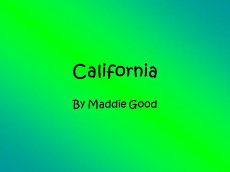 California By Maddie Good. Location Absolute location CA,36.1700,-119.7462 Relative Location South of organ, east of Nevada, west of the Pacific Ocean.