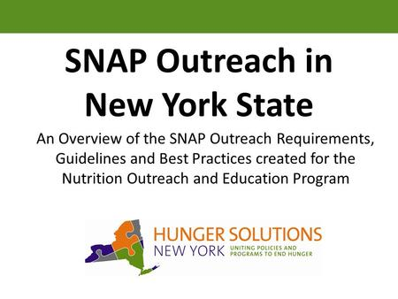 SNAP Outreach in New York State An Overview of the SNAP Outreach Requirements, Guidelines and Best Practices created for the Nutrition Outreach and Education.