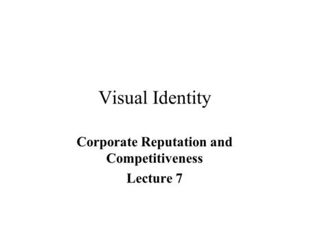 Visual Identity Corporate Reputation and Competitiveness Lecture 7.