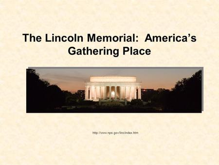 The Lincoln Memorial: America's Gathering Place