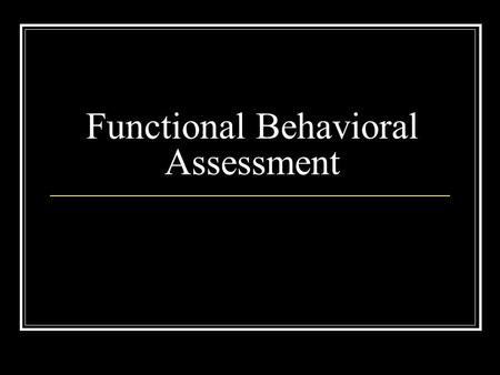 Functional Behavioral Assessment. Functional Behavior Assessment or Functional Assessment is a set of processes for defining the events in an environment.
