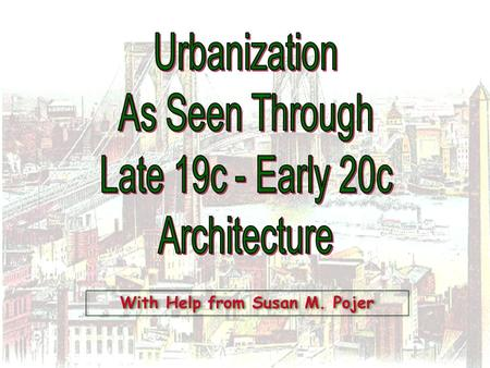 With Help from Susan M. Pojer Characteristics of Urbanization During the Gilded Age 1.Megalopolis. 2.Mass Transit. 3.Magnet for economic and social opportunities.