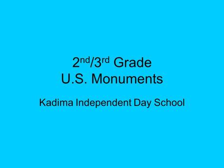 2 nd /3 rd Grade U.S. Monuments Kadima Independent Day School.