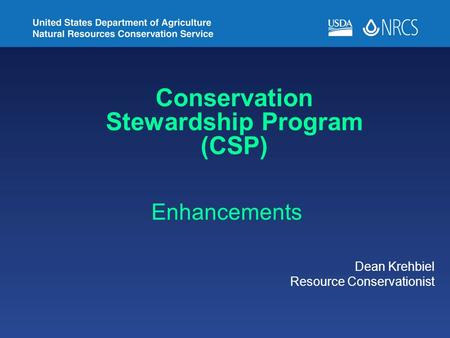 <strong>Conservation</strong> Stewardship Program (CSP) Dean Krehbiel Resource Conservationist Enhancements.