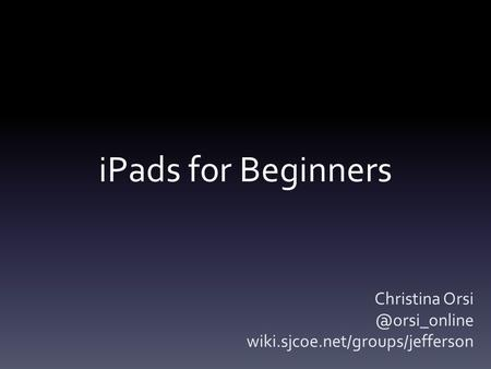 IPads for Beginners Christina wiki.sjcoe.net/groups/jefferson.