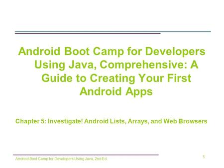 Android Boot Camp for Developers Using Java, Comprehensive: A Guide to Creating Your First Android Apps Chapter 5: Investigate! Android Lists, Arrays,