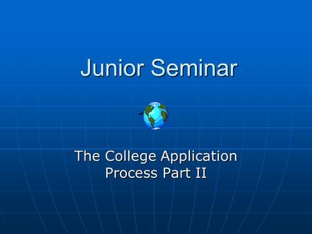 Junior Seminar The College Application Process Part II.