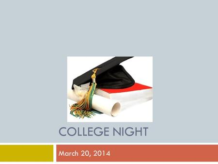 COLLEGE NIGHT March 20, 2014. AGENDA  Starting your search  ACT vs SAT  College Visits  Application (#'s, Types, Process)  Naviance  Letters of.