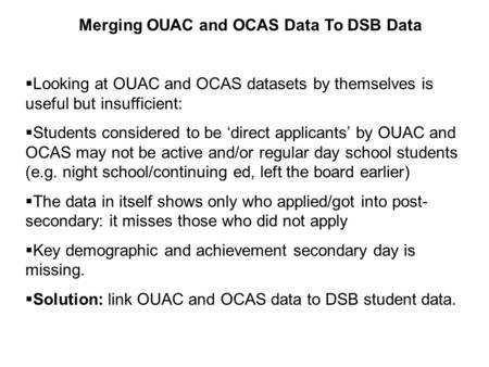 Merging OUAC and OCAS Data To DSB Data  Looking at OUAC and OCAS datasets by themselves is useful but insufficient:  Students considered to be 'direct.