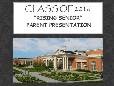 "CLASS OF 2016 "" RISING SENIOR"" PARENT PRESENTATION."