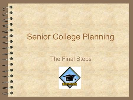 Senior College Planning The Final Steps. Topics Your List Application Options The Application To Do Lists Financial Aid Final Decisions.