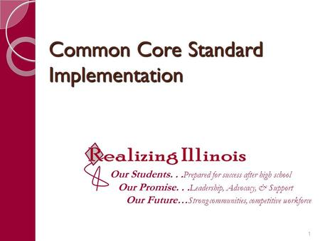 Common Core Standard Implementation Our Students... Prepared for success after high school Our Promise... Leadership, Advocacy, & Support Our Future… Strong.