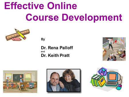 Effective Online Course Development By Dr. Rena Palloff and Dr. Keith Pratt.