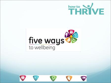 21/09/2015  Giving you the time and space to explore the concept of wellbeing  What is wellbeing? Is it important?  Five Ways to Wellbeing Framework.