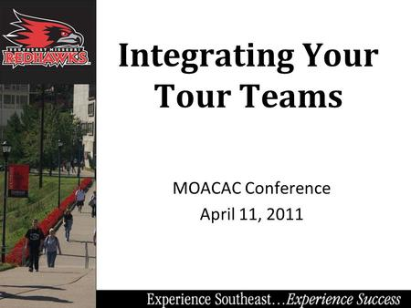 Integrating Your Tour Teams MOACAC Conference April 11, 2011.