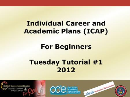Individual Career and Academic Plans (ICAP) For Beginners Tuesday Tutorial #1 2012.
