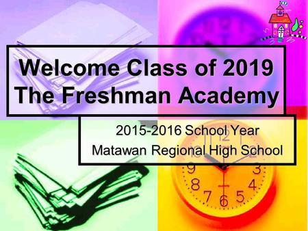 Welcome Class of 2019 The Freshman Academy 2015-2016 School Year Matawan Regional High School.