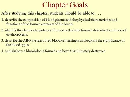 Chapter Goals After studying this chapter, students should be able to... 1. describe the composition of blood plasma and the physical characteristics and.
