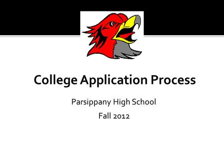 College Application Process Parsippany High School Fall 2012.