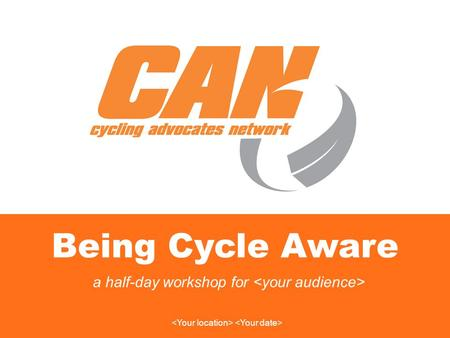 Being Cycle Aware a half-day workshop for. 2 Workshop Purpose To bring together and cyclists to make more aware of road safety issues for bicycle users,