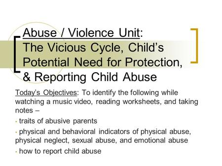 Today's Objectives: To identify the following while watching a music video, reading worksheets, and taking notes – traits of abusive parents physical and.
