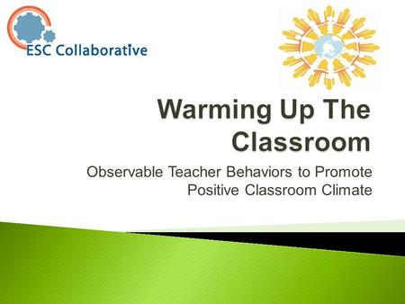 Observable Teacher Behaviors to Promote Positive Classroom Climate.