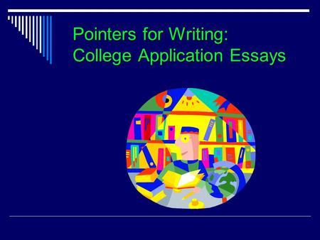 Pointers for Writing: College Application Essays.