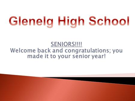SENIORS!!!! Welcome back and congratulations; you made it to your senior year!