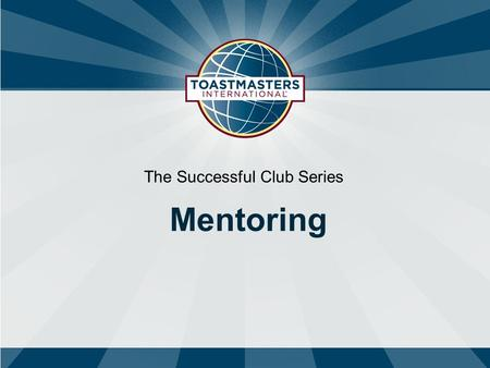 The Successful Club Series Mentoring. Topics 1 What is a mentor 2 Benefits of mentoring 4 The mentoring steps 3 Mentor system establishment 5 Mentor/Mentee.