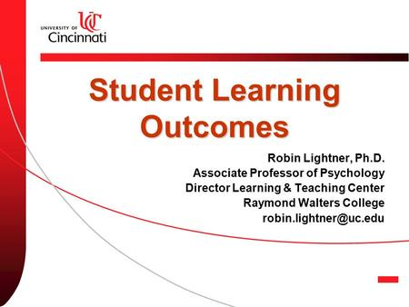 Student Learning Outcomes Robin Lightner, Ph.D. Associate Professor of Psychology Director Learning & Teaching Center Raymond Walters College