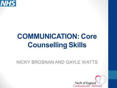 COMMUNICATION: Core Counselling Skills NICKY BROSNAN AND GAYLE WATTS.