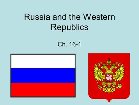 Russia and the Western Republics Ch. 16-1. A History of Expansionism The Russian state began in the region between the Baltic and Black Seas. Today this.