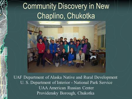 Community Discovery in New Chaplino, Chukotka UAF Department of Alaska Native and Rural Development U. S. Department of Interior - National Park Service.