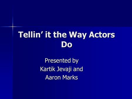 Tellin' it the Way Actors Do Presented by Kartik Jevaji and Aaron Marks.
