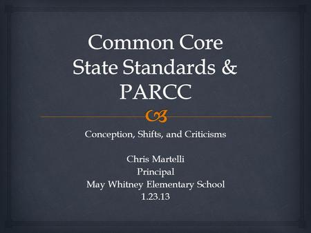 Conception, Shifts, and Criticisms Chris Martelli Principal May Whitney Elementary School 1.23.13.