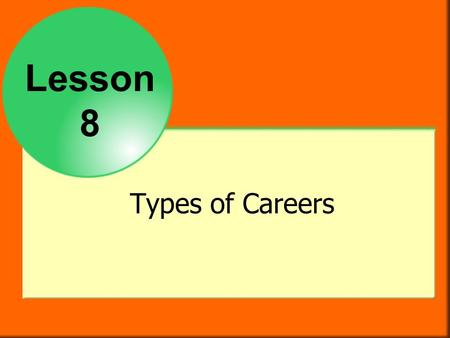 Lesson 8 Types of Careers. Objectives After studying this chapter you will be able to  identify 16 career clusters.  describe a wide range of occupations.