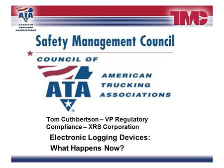 Tom Cuthbertson – VP Regulatory Compliance – XRS Corporation Electronic Logging Devices: What Happens Now?
