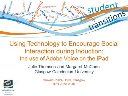 Julie Thomson and Margaret McCann Glasgow Caledonian University Crowne Plaza Hotel, Glasgow 9-11 June 2015 Using Technology to Encourage Social Interaction.