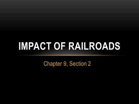 Chapter 9, Section 2 IMPACT OF RAILROADS. RAILROADS LINK THE NATION Railroad boom 1865 – 35,000 miles of track in the US 1900 – over 200,000 miles 1862.