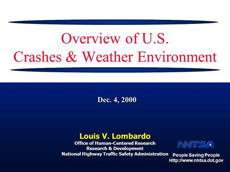 People Saving People  Dec. 4, 2000 Overview of U.S. Crashes & Weather Environment Louis V. Lombardo Office of Human-Centered Research.