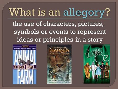 The use of characters, pictures, symbols or events to represent ideas or principles in a story.