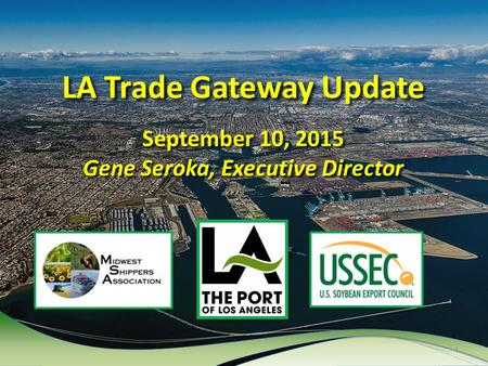 LA Trade Gateway Update September 10, 2015 Gene Seroka, Executive Director 1.