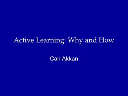 Active Learning: Why and How Can Akkan. Agenda Some findings from research on learning. –Disclaimer: I am not an expert... Methods of active learning.