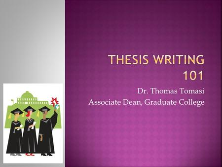 Dr. Thomas Tomasi Associate Dean, Graduate College.