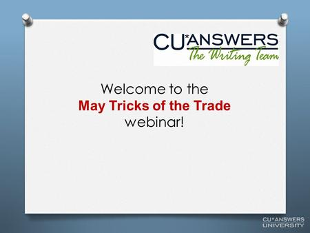 Welcome to the May Tricks of the Trade webinar!. From brochures to booklets, From charts to checklists, From flyers to forms, There is a lot of documentation.