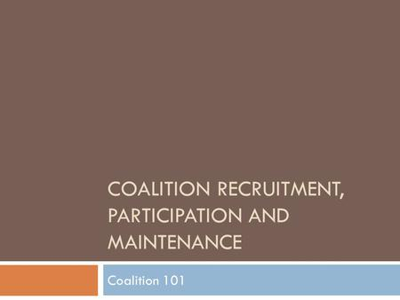COALITION RECRUITMENT, PARTICIPATION AND MAINTENANCE Coalition 101.