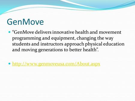 "GenMove ""GenMove delivers innovative health and movement programming and equipment, changing the way students and instructors approach physical education."