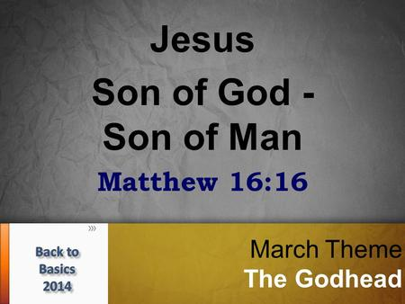 March Theme The Godhead Jesus Son of God - Son of Man Matthew 16:16.