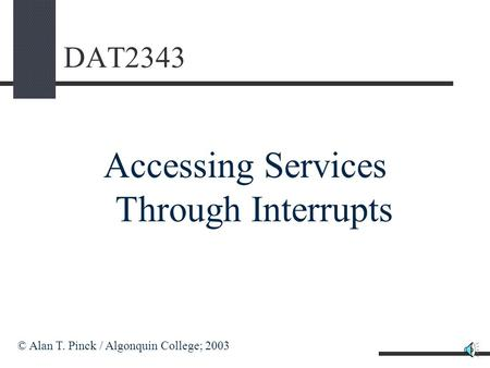 DAT2343 Accessing Services Through Interrupts © Alan T. Pinck / Algonquin College; 2003.